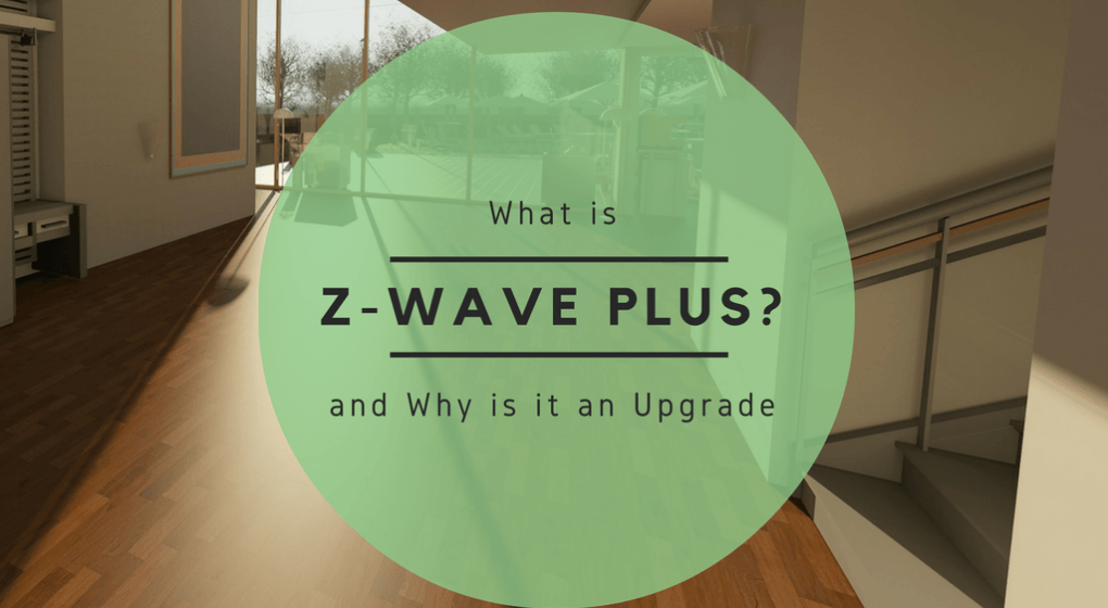 What is Z-Wave Plus and Why Is It an Upgrade