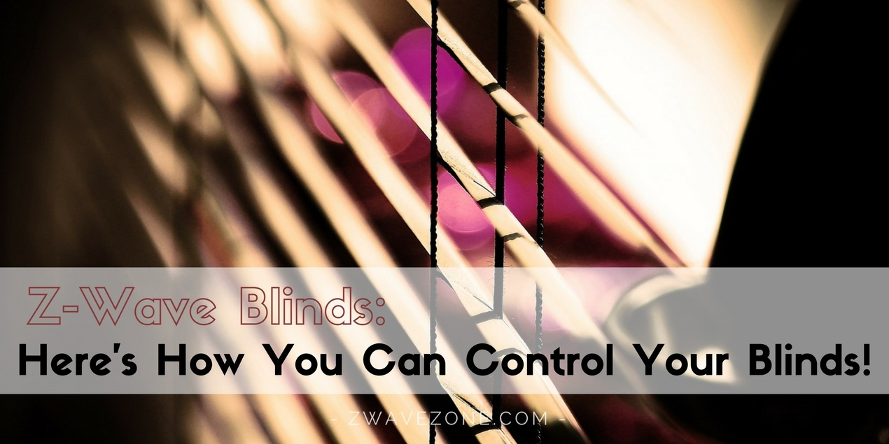 Z-Wave Blinds: Here's How You Can Control Your Blinds!